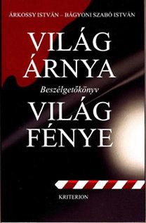 Világ árnya - Világ fénye. Beszélgetőkönyv. Kriterion Könykiadó Kolzsvár, 2009.